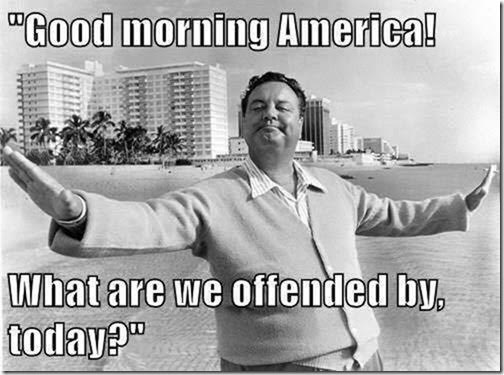 What offends you today