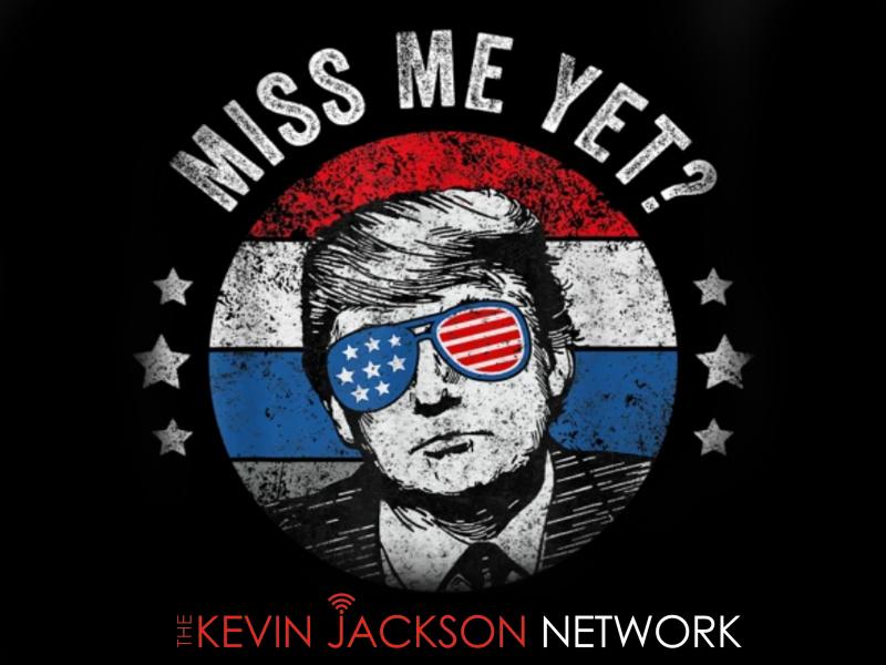 Miss me, Trump, Kevin Jackson